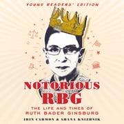 Notorious RBG Young Readers' Edition - The Life and Times of Ruth Bader Ginsburg audiobook by Irin Carmon, Shana Knizhnik