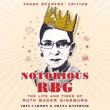 Notorious RBG Young Readers' Edition - The Life and Times of Ruth Bader Ginsburg audiobook by Irin Carmon,Shana Knizhnik