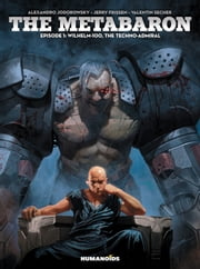 The Metabaron #1 : Wilhelm, The Techno-Admiral ebook by Alexandro Jodorowsky,Jerry Frissen,Valentin Sécher