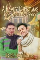 A Family Christmas for Wake & Cody ebook by D.C. Williams
