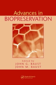 Advances in Biopreservation ebook by Baust, John G.