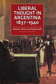 Liberal Thought in Argentina, 1837-1940 ebook by Natalio Botana,Ezequiel Gallo