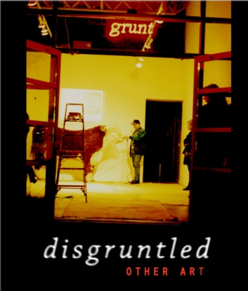 Disgruntled: Other Art - 30th Anniversary eBook ebook by grunt gallery