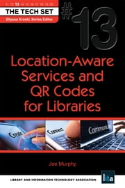 Location-Aware Services and QR Codes for Libraries: (THE TECH SET® #13) ebook by Joe Murphy,Ellyssa Kroski