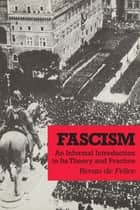 Fascism - An Informal Introduction to Its Theory and Practice ebook by Renzo De Felice