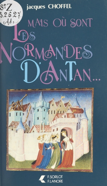 Mais où sont les Normandes d'Antan ebook by Jacques Choffel