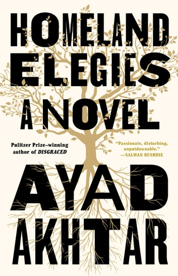 Homeland Elegies - A Novel ebooks by Ayad Akhtar