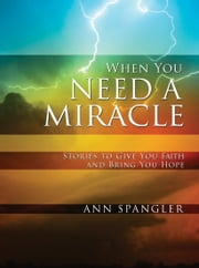 When You Need a Miracle - Daily Readings ebook by Ann Spangler