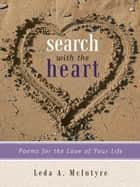 Search with the Heart - Poems for the Love of Your Life ebook by Leda A. McIntyre