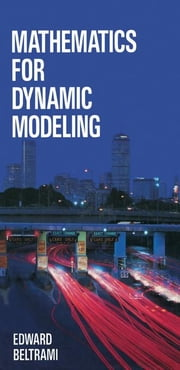 Mathematics for Dynamic Modeling ebook by Beltrami, Edward