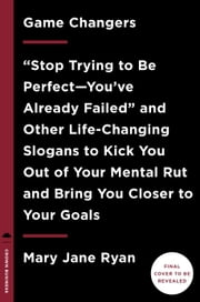 "Game Changers - ""Don't Push Buttons That Don't Need to Be"" and 81 Other Life-changing Phrases to Mindfully Realize Your Goals ebook by M.J. Ryan"