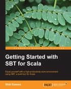 Getting Started with SBT for Scala ebook by Shiti Saxena