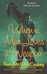 When a Man Loves a Weapon - A Bobbie Faye Novel ebook by Toni McGee Causey