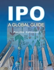 IPO - A Global Guide ebook by Philippe Espinasse