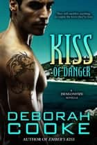 Kiss of Danger - A Dragon Legion Novella ebook by Deborah Cooke