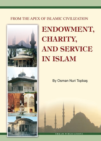 Endowment, Charity and Service in Islam eBook by Osman Nuri Topbas