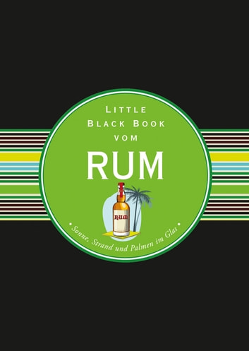 Das Little Black Book vom Rum - Sonne, Strand und Palmen im Glas ebook by Arno Gänsmantel