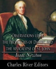 Observations upon the Prophecies of Daniel, and the Apocalypse of St. John ebook by Isaac Newton