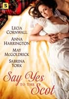 Say Yes to the Scot - A Highland Wedding Box Set ebook by May McGoldrick, Sabrina York, Lecia Cornwall,...