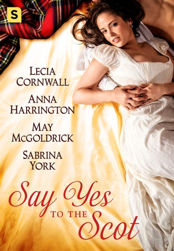 Say Yes to the Scot - A Highland Wedding Box Set ebook by May McGoldrick,Sabrina York,Lecia Cornwall,Anna Harrington