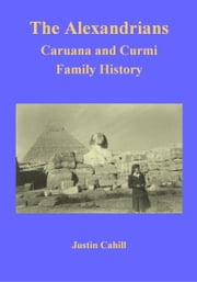The Alexandrians: Caruana and Curmi Family History ebook by Justin Cahill
