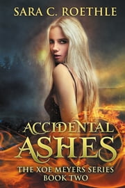 Accidental Ashes - or that time I found out I was a demon, and all my friends were vampires and werewolves ebook by Sara C Roethle