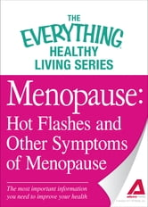 Menopause: Hot Flashes and Other Symptoms of Menopause: The most important information you need to improve your health ebook by Adams Media