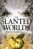 The Slanted Worlds ebook by Catherine Fisher