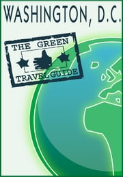 Washington, D.C: Go Green! ebook by Green Travel Guide