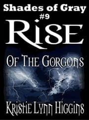 #9 Shades of Gray- Rise Of The Gorgons ebook by Kristie Lynn Higgins