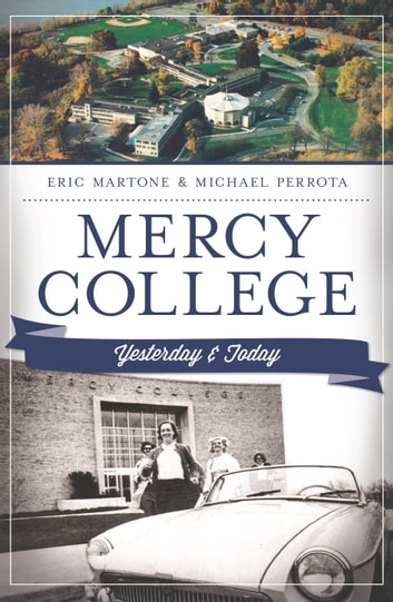 Mercy College - Yesterday & Today ebook by Eric Martone,Michael Perrota