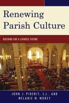 Renewing Parish Culture - Building for a Catholic Future ebook by