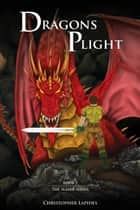 Dragons Plight, The Slayer Series, Book I ebook by Christopher Lapides