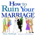 How to Ruin Your Marriage ebook by Mary McHugh