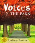 Voices In The Park ebook by Anthony Browne