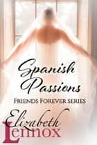 Spanish Passions ebook by Elizabeth Lennox