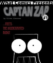 Captain Zap meets the disenchanted robot. ebook by Oliver Simonsen