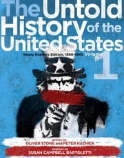 The Untold History of the United States, Volume 1 - Young Readers Edition, 1898-1945 ebook by Oliver Stone,Peter Kuznick,Susan Campbell Bartoletti