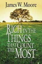 Rich in the Things That Count the Most ebook by James W. Moore
