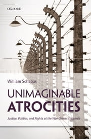 Unimaginable Atrocities: Justice, Politics, and Rights at the War Crimes Tribunals ebook by William Schabas