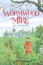Wormwood Mire ebook by Judith Rossell, Judith Rossell