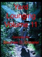 Yard Lounging Volume 11 ebook by Stephen Shearer