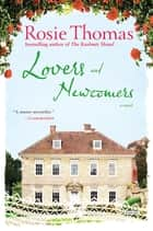 Lovers and Newcomers - A Novel ebook by Rosie Thomas