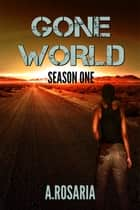 Gone World Season One ebook by A.Rosaria
