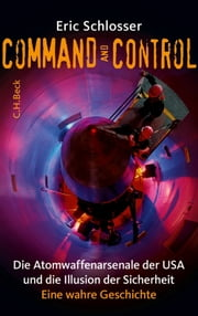 Command and Control - Die Atomwaffenarsenale der USA und die Illusion der Sicherheit ebook by Kobo.Web.Store.Products.Fields.ContributorFieldViewModel