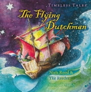 The flying Dutchman - timeless tales ebook by Niels Rood, Yke Reder