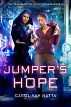 * Jumper's Hope, A Scifi Space Opera Romance with Intrigue, Psychics, and Cyborgs ebook by Carol Van Natta
