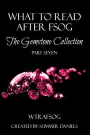 What to Read After FSOG: The Gemstone Collection (WTRAFSOG Book 7) - The Gemstone Collection, #7 ebook by Lexi Buchanan,Kathy Kulig,Dee Carney,K.B. Nelson,A.M. Madden,Rose Francis,Saskia Walker,Renee Field,Sharon Cummin