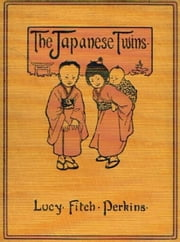 The Japanese Twins ebook by Lucy Fitch Perkins