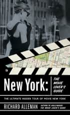New York: The Movie Lover's Guide ebook by Richard Alleman